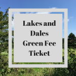 Lakes and Dales Green Fee Ticket